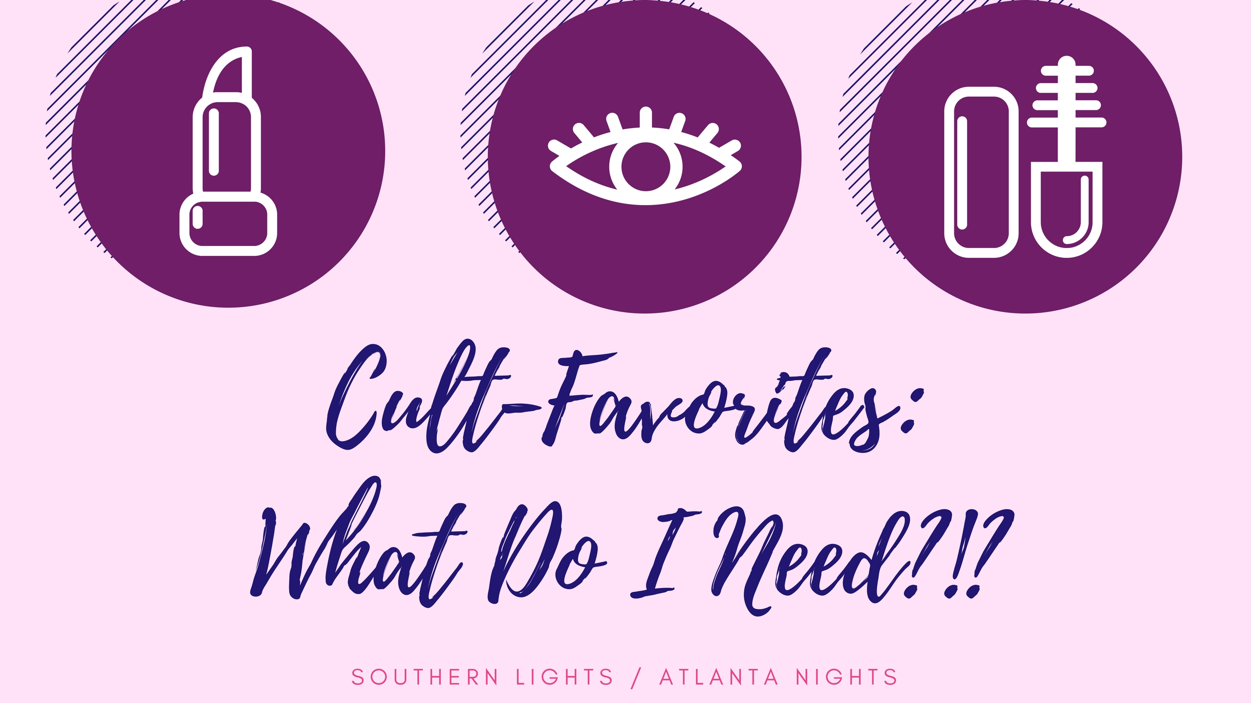 CULT FAVORITES – WHAT DO I NEED?!