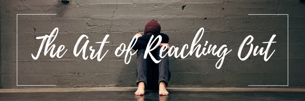THE ART OF REACHING OUT