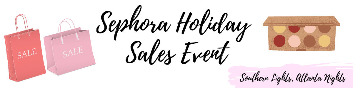 SEPHORA HOLIDAY SALES EVENT MUST-HAVES & WISHLIST
